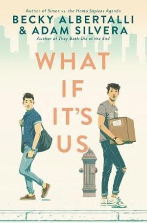 What if it's us / Becky Albertalli & Adam Silvera.