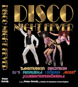 Disco night fever / en bok av Peter Ortvik med Christer W Gustafsson & Peter Englund.
