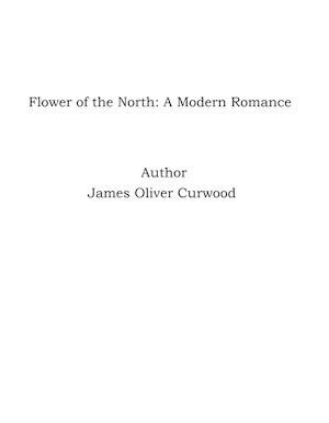 Flower of the North: A Modern Romance [Elektronisk resurs]