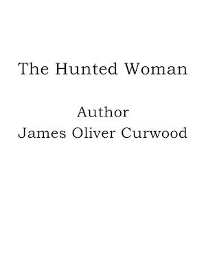 The Hunted Woman [Elektronisk resurs]