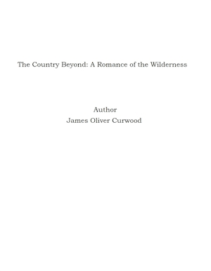 The Country Beyond: A Romance of the Wilderness [Elektronisk resurs]