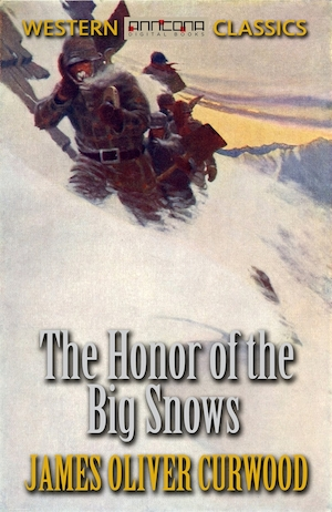 The Honor of the Big Snows [Elektronisk resurs]