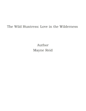 The wild huntress, or Love in the wilderness