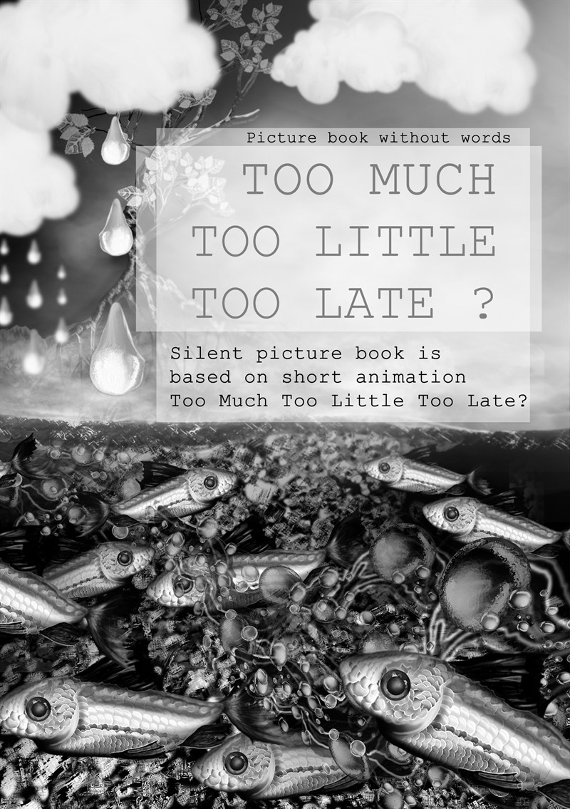 Too Much Too Little Too Late ?: Picture book without words